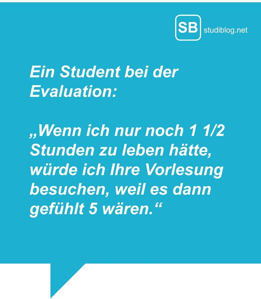 Ein Student bei der Evaluation: Wenn ich nur noch eineinhalb Stunden zu leben hätte, würde ich Ihre Vorlesung besuchen, weil es dann gefühlte 5 wären!