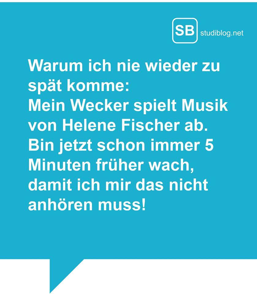 Warum ich nie wieder zu spät komme: Mein Wecker spielt Helene Fischer ab. Bin jetzt schon immer 5 Minuten früher wach, damit ich mir das nicht anhören muss!