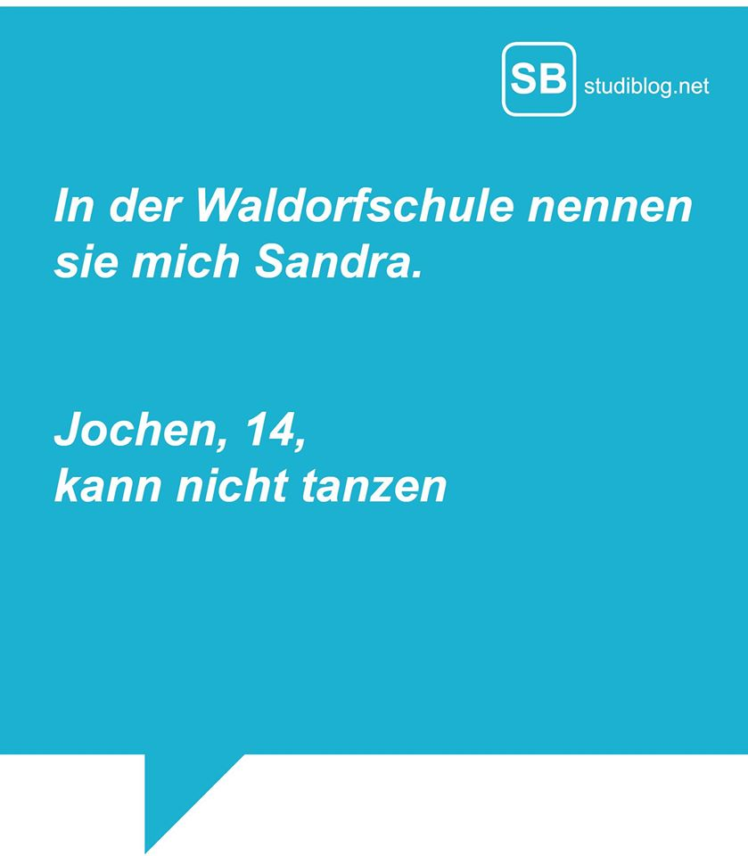 In der Waldorfschule nennen sie mich Sandra. Jochen, 14, kann nicht tanzen.