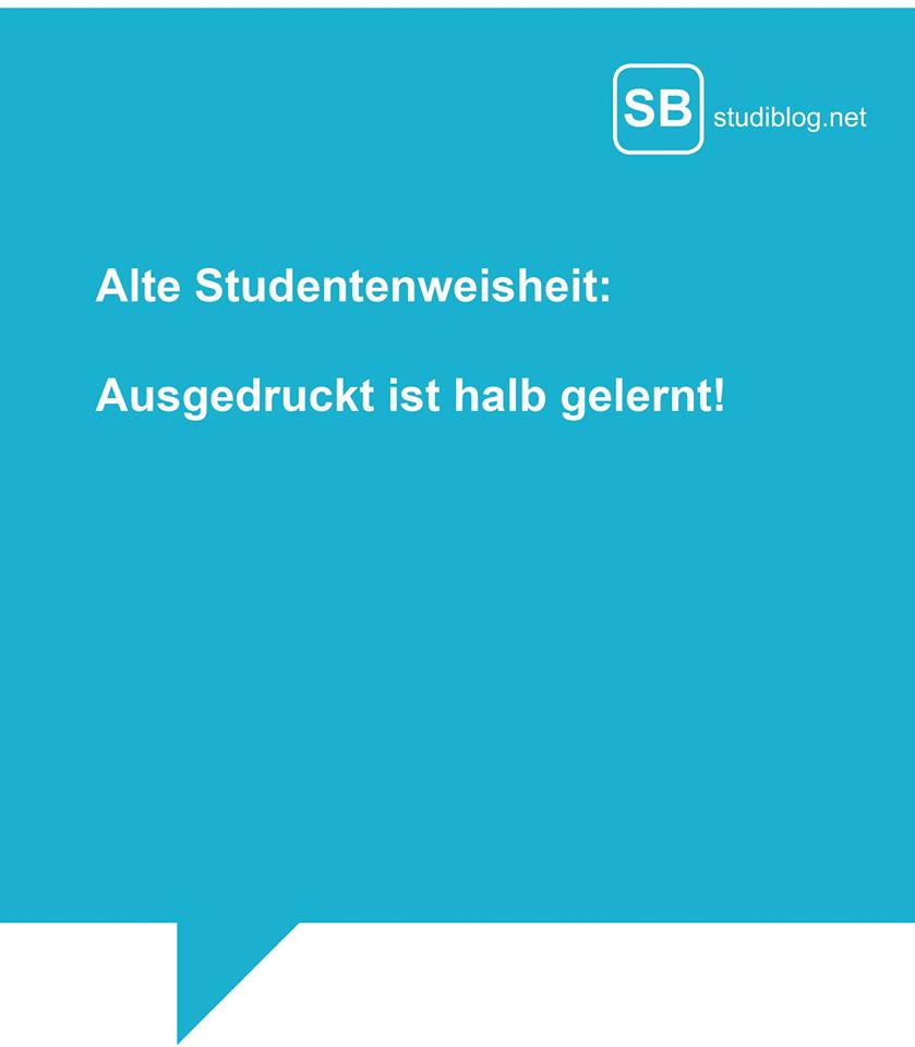 Alte Studentenweisheit: Ausgedruckt ist halb gelernt