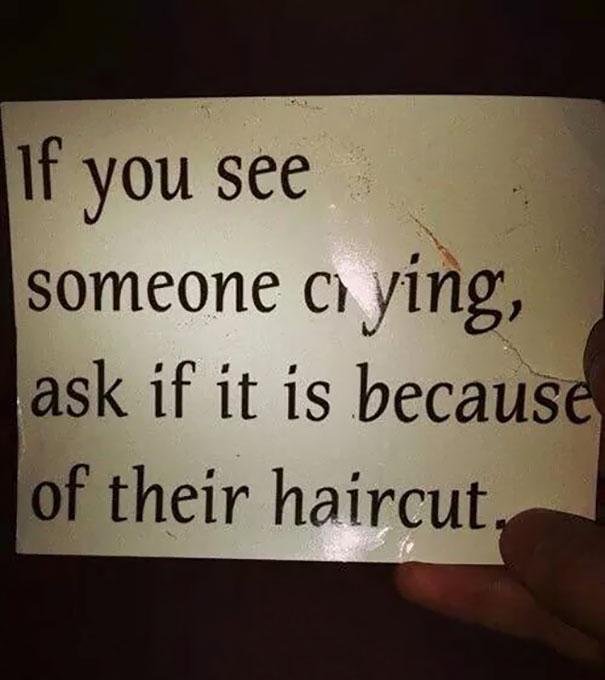Lifehacks - Wenn jemand weint, einfach mal fragen ob es wegen seines Haarschnitts ist