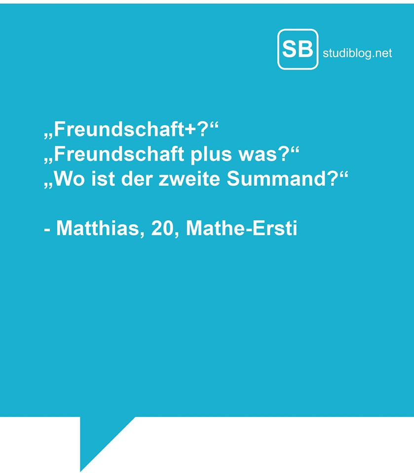 """Freundschaft+?"" ""Freundschaft plus was?"" ""Wo ist der zweite Summand?"" - Matthias, 20, Mathe-Erstie"