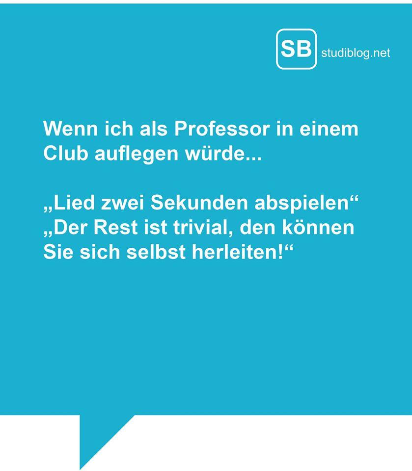 """Wenn ich als Professor in einem Club auflegen würde... """"Lied zwei Sekunden abspielen"""" """"Der Rest ist trivial, den können Sie sich auch selbst herleiten!"""""""