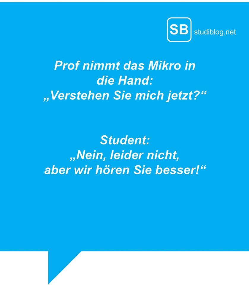 """Prof nimmt das Mikro in die Hand: """"Verstehen Sie mich jetzt?"""" Student: """"Nein, leider nicht, aber wir hören Sie besser!"""""""