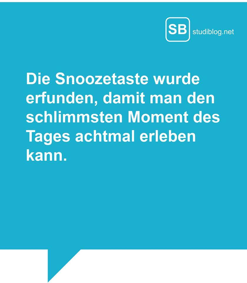 Die Snoozetaste wurde erfunden, damit man den schlimmsten Moment des Tages achtmal erleben kann!